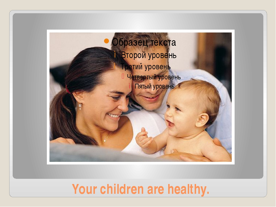 Your children are healthy.
