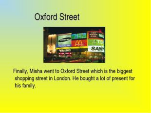 Oxford Street Finally, Misha went to Oxford Street which is the biggest shop