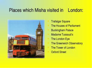 Places which Misha visited in London: Trafalgar Square The Houses of Parliam