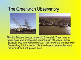 The Greenwich Observatory After the Tower of London he went to Greenwich. Th
