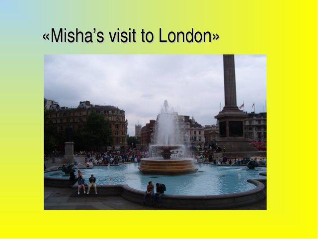 «Misha's visit to London»