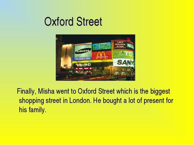 Oxford Street Finally, Misha went to Oxford Street which is the biggest shop...