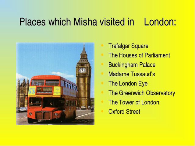 Places which Misha visited in London: Trafalgar Square The Houses of Parliam...