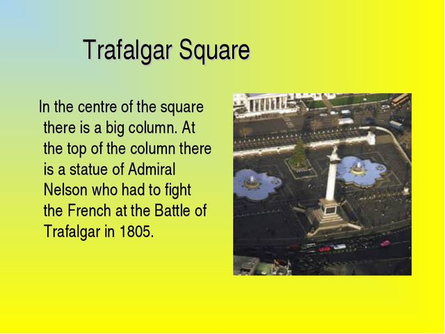 Trafalgar Square In the centre of the square there is a big column. At the t...