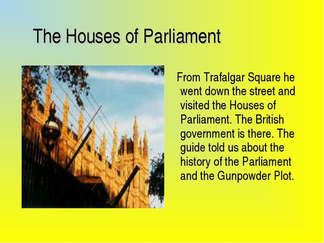 The Houses of Parliament From Trafalgar Square he went down the street and v...