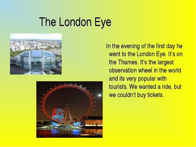 The London Eye In the evening of the first day he went to the London Eye. It...