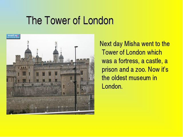 The Tower of London Next day Misha went to the Tower of London which was a f...