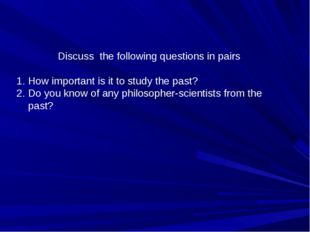 Discuss the following questions in pairs How important is it to study the pas