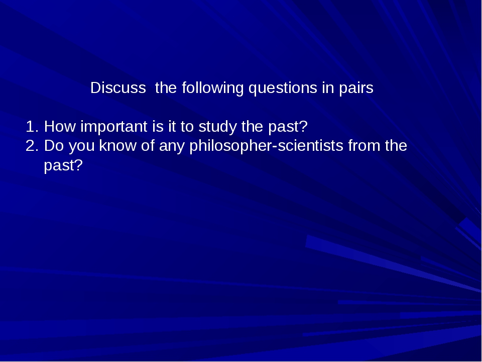 Discuss the following questions in pairs How important is it to study the pas...