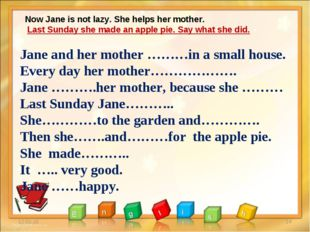 * * Now Jane is not lazy. She helps her mother. Last Sunday she made an apple