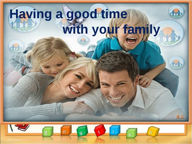 Having a good time with your family