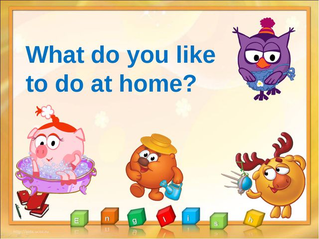 What do you like to do at home?