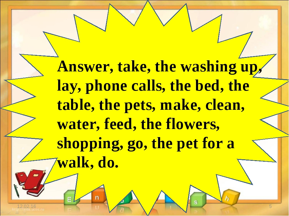 * * Answer, take, the washing up, lay, phone calls, the bed, the table, the p...