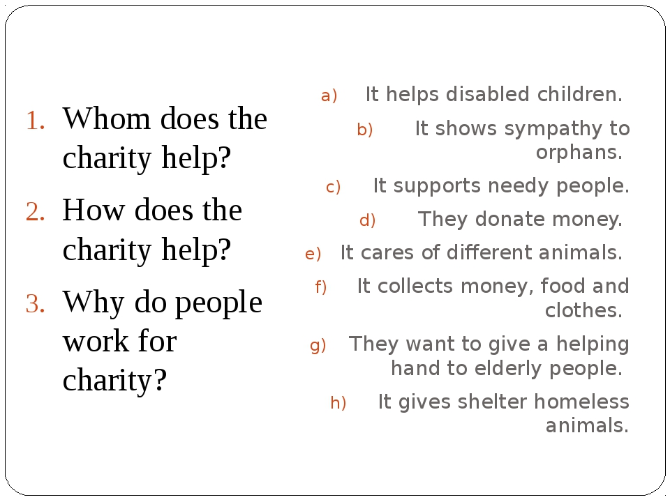 Whom does the charity help? How does the charity help? Why do people work for...