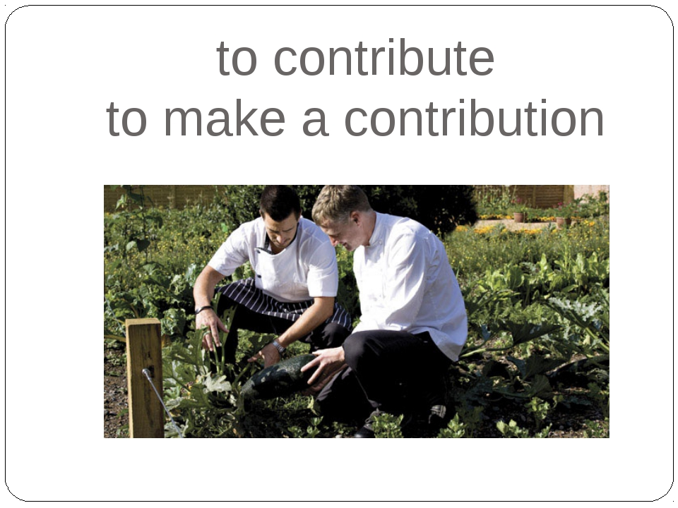 to contribute to make a contribution