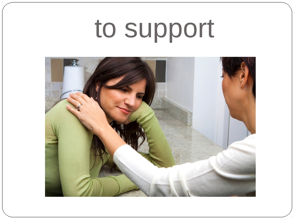 to support