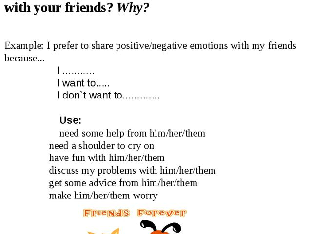 Relationships among friends Do you prefer to share positive or negative emoti...
