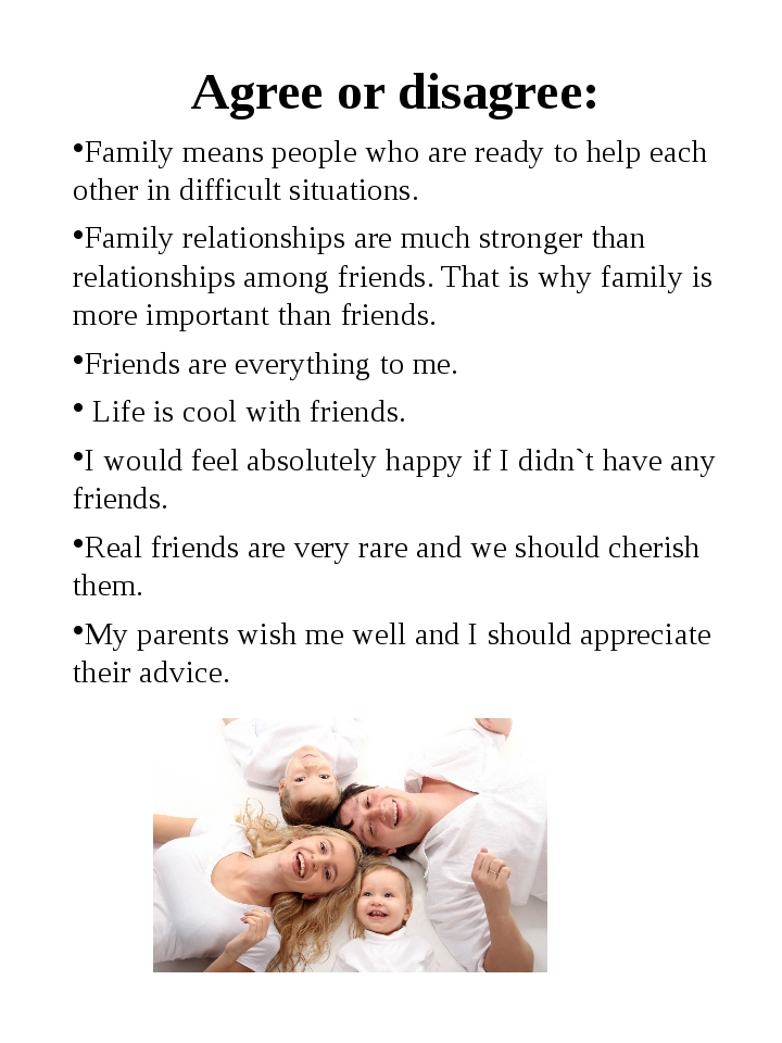 Agree or disagree: Family means people who are ready to help each other in d...