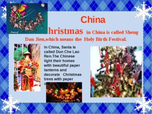 China Christmas in China is called Sheng Dan Jien,which means the Holy Birth