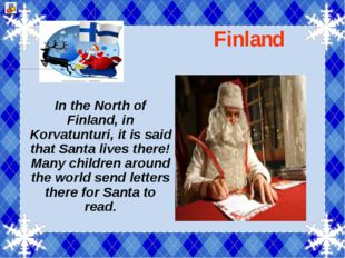 Finland In the North of Finland, in Korvatunturi, it is said that Santa live