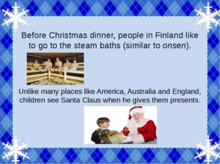 Before Christmas dinner, people in Finland like to go to the steam baths (si