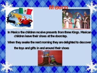 Mexico In Mexico the children receive presents from three Kings. Mexican chi
