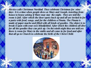 Mexico calls Christmas Navidad. They celebrate Christmas for nine days It is