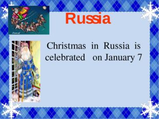 Russia Christmas in Russia is celebrated on January 7