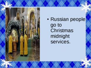 Russian people go to Christmas midnight services. People eat 'sochivo': a dis
