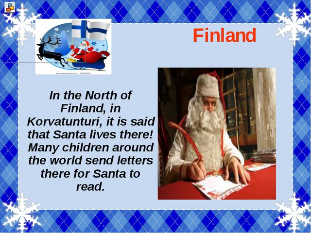 Finland In the North of Finland, in Korvatunturi, it is said that Santa live...