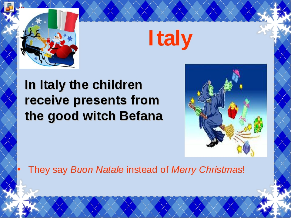 Italy They say Buon Natale instead of Merry Christmas! In Italy the children...