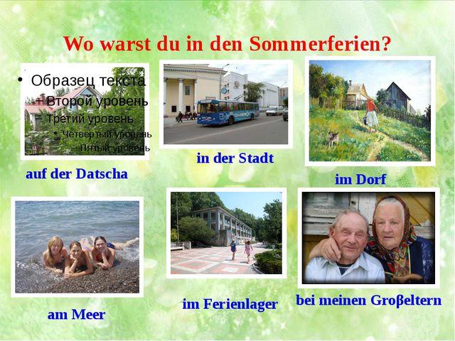 Wo warst du in den Sommerferien? auf der Datscha am Meer in der Stadt im Feri...