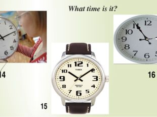 What time is it? 14 15 16