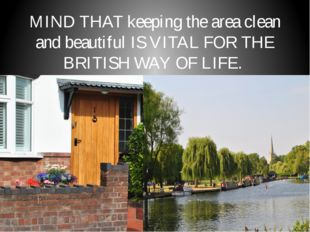 MIND THAT keeping the area clean and beautiful IS VITAL FOR THE BRITISH WAY O