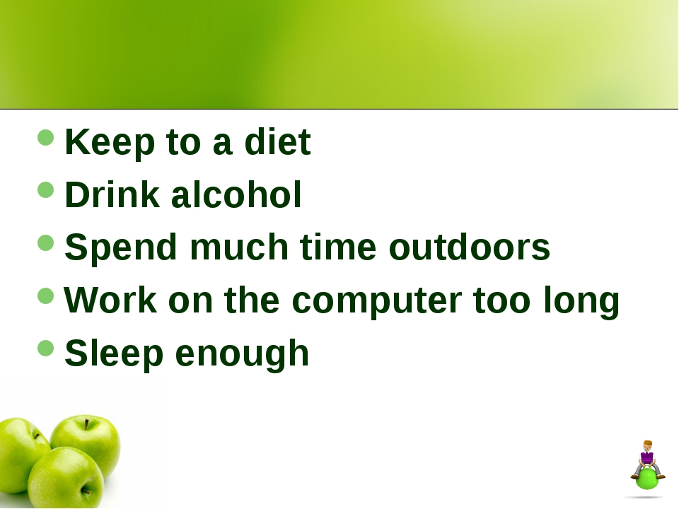 Keep to a diet Drink alcohol Spend much time outdoors Work on the computer t...