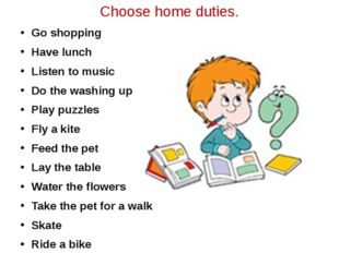 Choose home duties. Go shopping Have lunch Listen to music Do the washing up