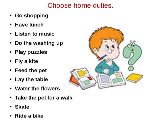 Choose home duties. Go shopping Have lunch Listen to music Do the washing up...