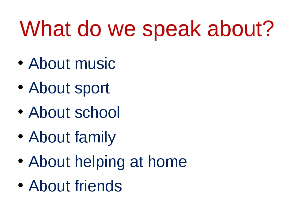 What do we speak about? About music About sport About school About family Abo...