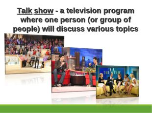 Talk show - a television program where one person (or group of people) will d