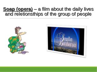 Soap (opera) – a film about the daily lives and reletionsthips of the group o