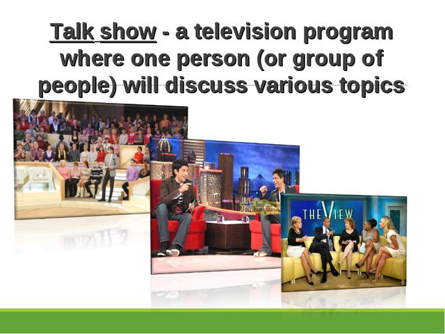 Talk show - a television program where one person (or group of people) will d...