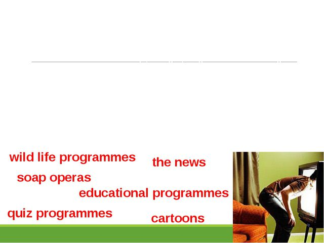 Guess the types of programmes: 1. Programmes showen several times a day whic...
