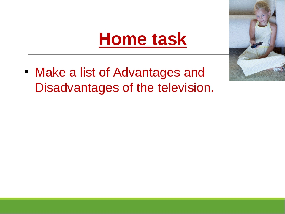 Home task Make a list of Advantages and Disadvantages of the television. Adva...