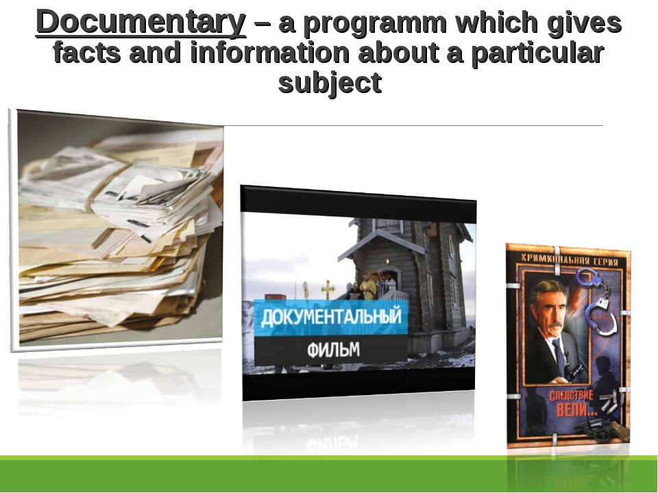 Documentary – a programm which gives facts and information about a particular...