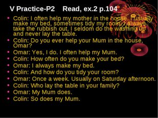 V Practice-P2 Read, ex.2 p.104 Colin: I often help my mother in the house. I
