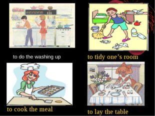 to do the washing up to lay the table to cook the meal to tidy one's room