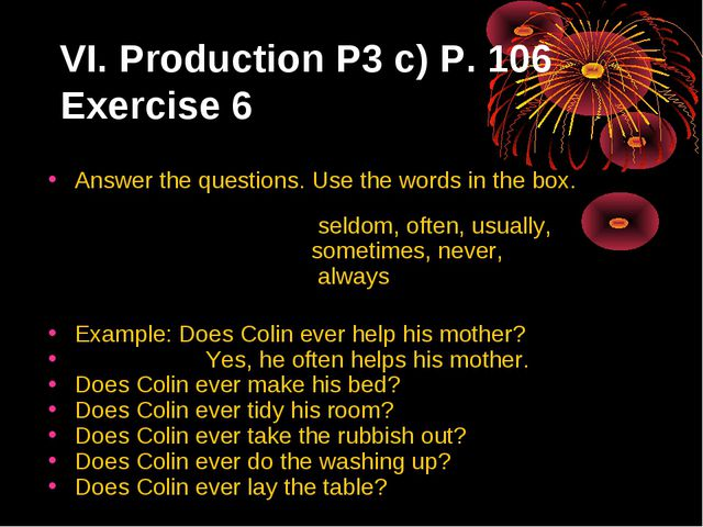VI. Production P3 c) P. 106 Exercise 6 Answer the questions. Use the words in...
