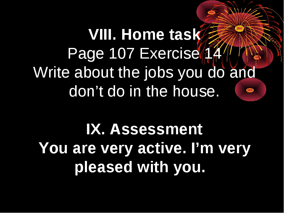 VIII. Home task Page 107 Exercise 14 Write about the jobs you do and don't do...