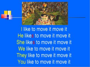 I like to move it move it He likes to move it move it She likes to move it mo