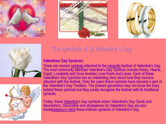 The symbols of St.Valentine's Day Valentines Day Symbols: There are several s...
